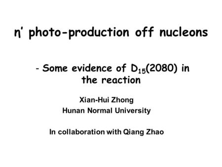 Η photo-production off nucleons Some evidence of D 15 (2080) in the reaction Xian-Hui Zhong Hunan Normal University In collaboration with Qiang Zhao.