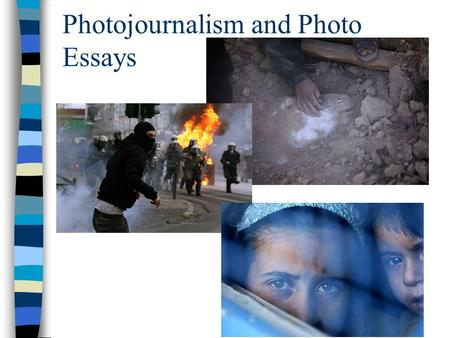 Photojournalism and Photo Essays. Photojournalism described as the craft of employing photographic storytelling to document life: it is universal and.