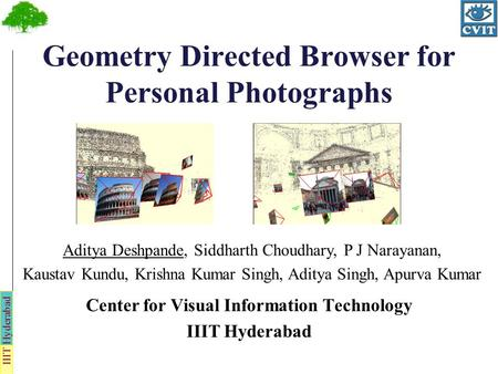 IIIT Hyderabad Geometry Directed Browser for Personal Photographs Center for Visual Information Technology IIIT Hyderabad Aditya Deshpande, Siddharth Choudhary,
