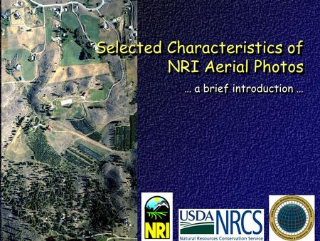 Selected Characteristics of NRI Aerial Photos … a brief introduction …