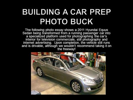 The following photo essay shows a 2011 Hyundai Equus Sedan being transformed from a running passenger car into a specialized platform used for photographing.