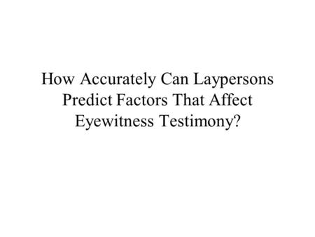 How Accurately Can Laypersons Predict Factors That Affect Eyewitness Testimony?