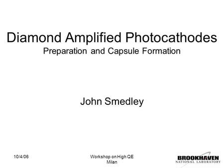 10/4/06Workshop on High QE Milan Diamond Amplified Photocathodes Preparation and Capsule Formation John Smedley.
