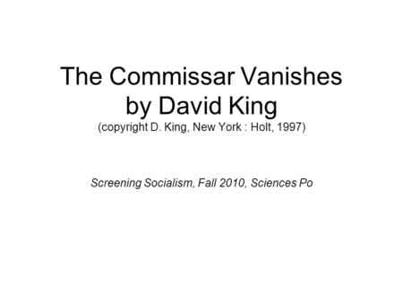 The Commissar Vanishes by David King (copyright D. King, New York : Holt, 1997) Screening Socialism, Fall 2010, Sciences Po.