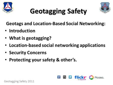 Geotagging Safety Geotags and Location-Based Social Networking: Introduction What is geotagging? Location-based social networking applications Security.