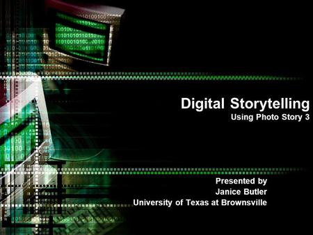 Digital Storytelling Using Photo Story 3 Presented by Janice Butler University of Texas at Brownsville.