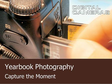 Yearbook Photography Capture the Moment. Get the Picture Get to the event Get close Capture the emotion Use interesting angles Avoid yearbook staff Be.