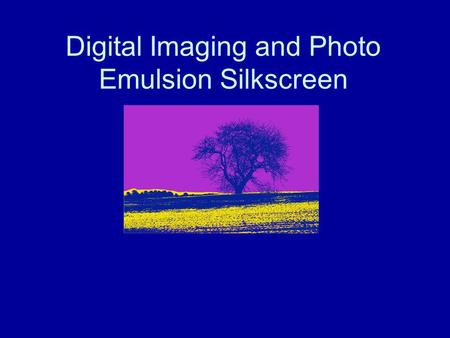 Digital Imaging and Photo Emulsion Silkscreen. What is Silkscreen Printing? Silkscreen is a stencil printing process. Ink is forced through a stencil.