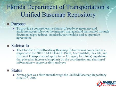 Florida Department of Transportations Unified Basemap Repository Purpose To provide a comprehensive dataset of roadway geometry and attributes accessible.