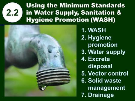 Using the Minimum Standards in Water Supply, Sanitation & Hygiene Promotion (WASH) 1.WASH 2.Hygiene promotion 3.Water supply 4.Excreta disposal 5.Vector.