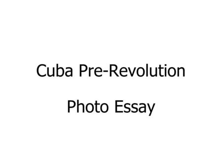 Cuba Pre-Revolution Photo Essay.