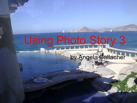 Using Photo Story 3 by Angela Gallacher. How to get Photo Story 3  digitalphotography/photostory/default.msp.