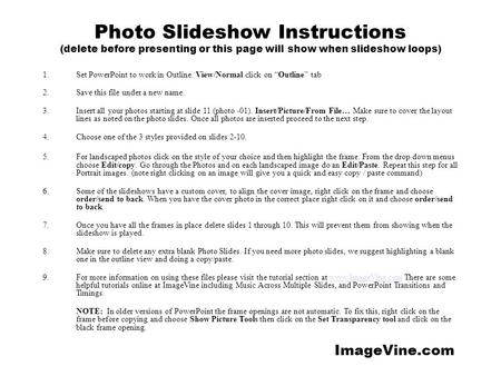 Photo Slideshow Instructions (delete before presenting or this page will show when slideshow loops) 1.Set PowerPoint to work in Outline. View/Normal click.