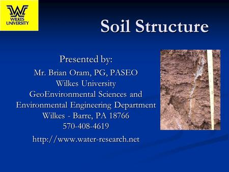 Soil Structure Presented by: Mr. Brian Oram, PG, PASEO Wilkes University GeoEnvironmental Sciences and Environmental Engineering Department Wilkes - Barre,