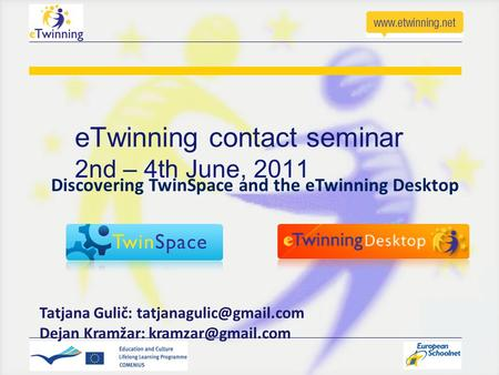 ETwinning contact seminar 2nd – 4th June, 2011 Tatjana Gulič: Dejan Kramžar: Discovering TwinSpace and the eTwinning.
