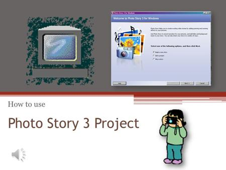 Photo Story 3 Project How to use. Objective How to download Microsofts Photo Story 3 to the computer. Introduction to Photo Story 3. Get started with.