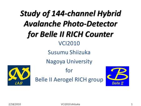 Study of 144-channel Hybrid Avalanche Photo-Detector for Belle II RICH Counter VCI2010 Susumu Shiizuka Nagoya University for Belle II Aerogel RICH group.