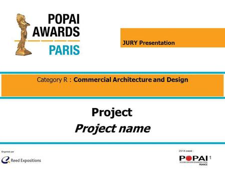 1 2014 event : Project Project name Category R : Commercial Architecture and Design JURY Presentation.