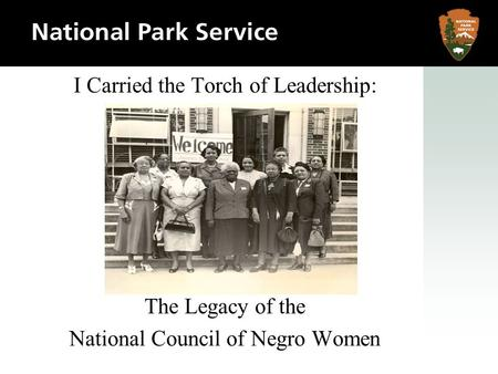 I Carried the Torch of Leadership: The Legacy of the National Council of Negro Women.