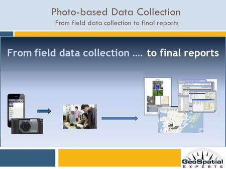 Photo-based Data Collection From field data collection to final reports.