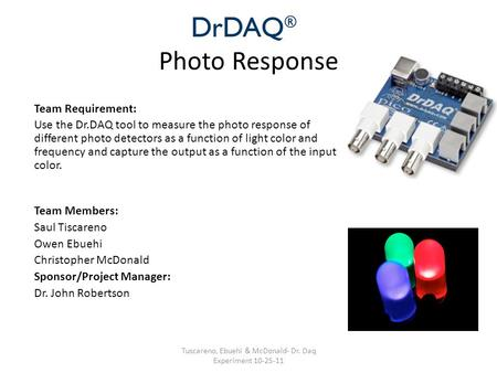Photo Response Team Requirement: Use the Dr.DAQ tool to measure the photo response of different photo detectors as a function of light color and frequency.