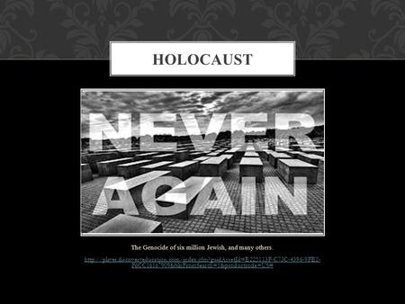The Genocide of six million Jewish, and many others.  F6CC16167909&blnFromSearch=1&productcode=US#
