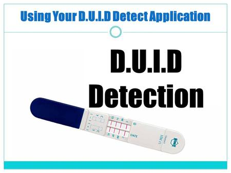Using Your D.U.I.D Detect Application. Adding D.U.I.D Detect to your phone iPhone 1.Open Safari 2.Enter  3.Click.