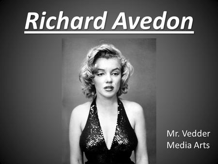 Richard Avedon Mr. Vedder Media Arts. Richard Avedon 1923-2004 Richard Avedon was born in New York in 1923. Richard Avedon was born in New York in 1923.