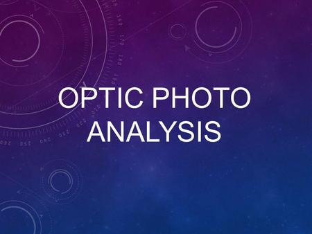 OPTIC PHOTO ANALYSIS. OPTIC Its an acronym and a method for analyzing images! Overview Parts Title Images/Interrelationships Conclusion.