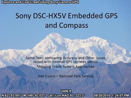 Sony DSC-HX5V Embedded GPS and Compass Some Tests comparing Accuracy and Other Issues raised with internal GPS cameras versus Mapping Grade System Approaches.
