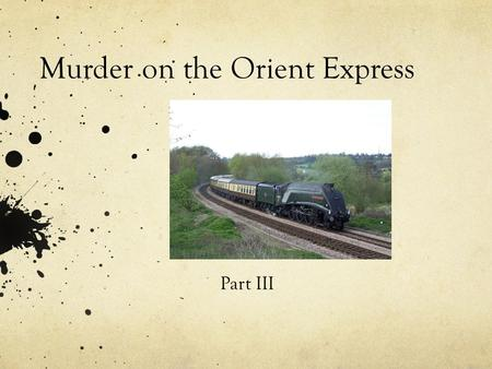 Murder on the Orient Express Part III. Socrative Quiz - After Chapters 1 & 2 Socrative Quiz on End of Part 2 (Chapters 14 and 15) and Start of Part 3.
