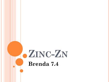 Z INC -Z N Brenda 7.4. G ENERAL I NFO Atomic number: 30 Melting Point: 419.58 C Boiling Point: 907 C Element Classification: Metal.