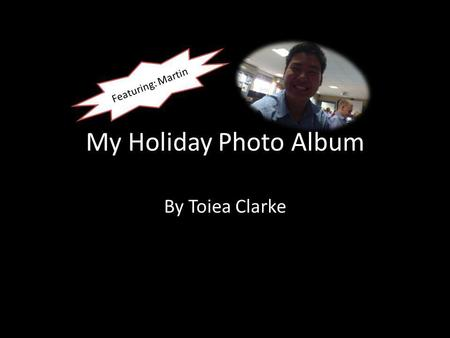 Featuring: Martin My Holiday Photo Album By Toiea Clarke.