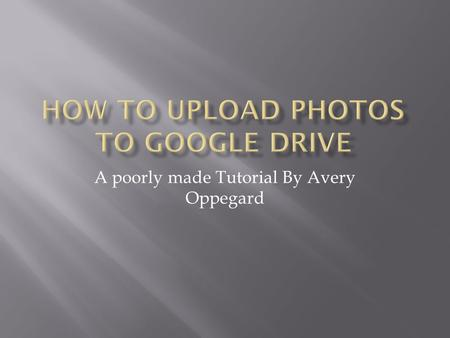 A poorly made Tutorial By Avery Oppegard. Go to Drive.google.com Login to the photo account Username: mayospartanphotos Password: gospartans.