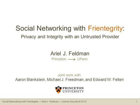 Social Networking with Frientegrity: Privacy and Integrity with an Untrusted Provider Social Networking with Frientegrity Ariel J. Feldman Usenix Security.