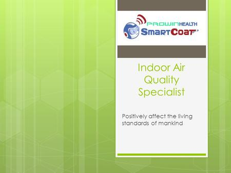 Indoor Air Quality Specialist Positively affect the living standards of mankind.