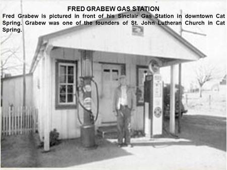 FRED GRABEW GAS STATION Fred Grabew is pictured in front of his Sinclair Gas Station in downtown Cat Spring. Grabew was one of the founders of St. John.