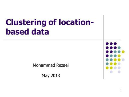1 Clustering of location- based data Mohammad Rezaei May 2013.