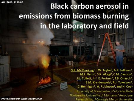 Black carbon aerosol in emissions from biomass burning in the laboratory and field G.R. McMeeking 1, J.W. Taylor 1, A.P. Sullivan 2, M.J. Flynn 1, S.K.