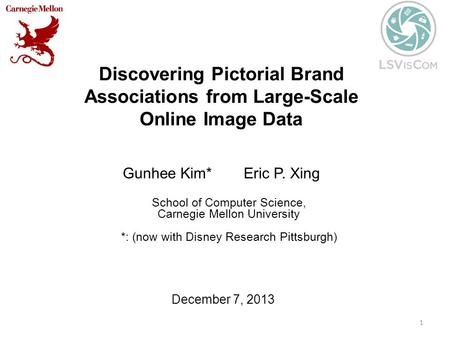 Discovering Pictorial Brand Associations from Large-Scale Online Image Data Gunhee Kim* Eric P. Xing 1 School of Computer Science, Carnegie Mellon University.