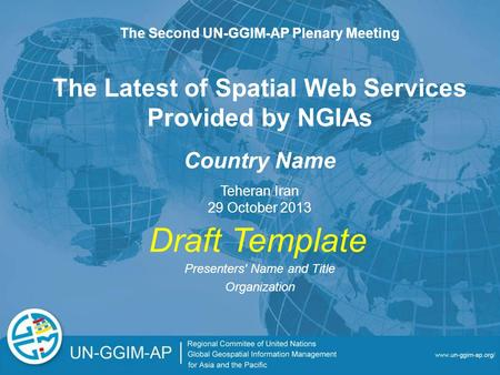 The Latest of Spatial Web Services Provided by NGIAs Presenters' Name and Title Organization The Second UN-GGIM-AP Plenary Meeting Teheran Iran 29 October.