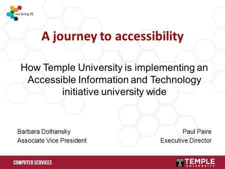 A journey to accessibility How Temple University is implementing an Accessible Information and Technology initiative university wide Barbara DolhanskyPaul.