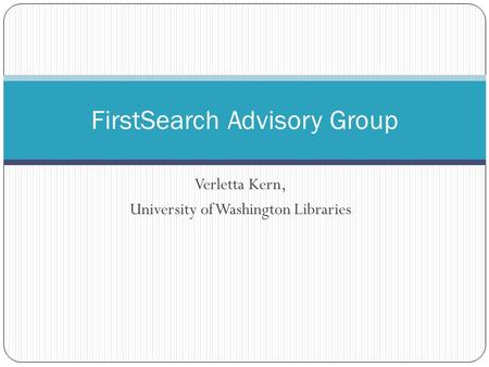 Verletta Kern, University of Washington Libraries FirstSearch Advisory Group.