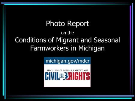 Photo Report on the Conditions of Migrant and Seasonal Farmworkers in Michigan.