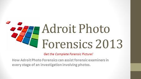 Adroit Photo Forensics 2013 How Adroit Photo Forensics can assist forensic examiners in every stage of an investigation involving photos. Get the Complete.