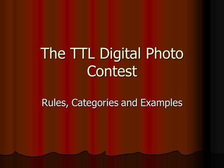 The TTL Digital Photo Contest Rules, Categories and Examples.