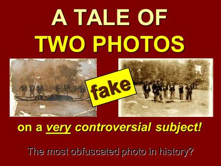 A TALE OF TWO PHOTOS on a very controversial subject! The most obfuscated photo in history? fake.