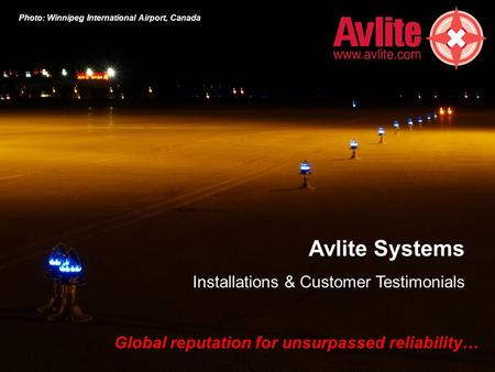 Avlite Systems Installations & Customer Testimonials Global reputation for unsurpassed reliability… Photo: Winnipeg International Airport, Canada.