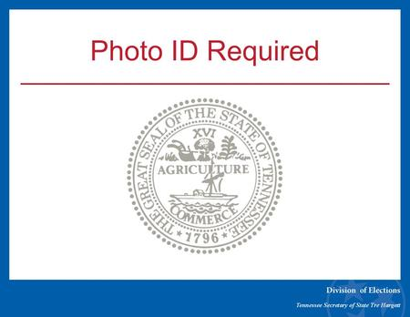 Photo ID Required. When did the law go into effect? As of January 1, 2012, all voters must present a state or federally issued photo ID when voting in.