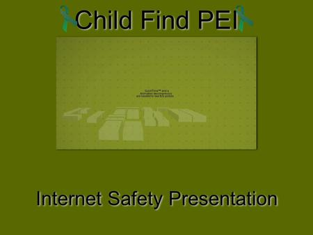 Child Find PEI Internet Safety Presentation. Mission Statement To assist in the location and recovery of missing children and reunite them with their.